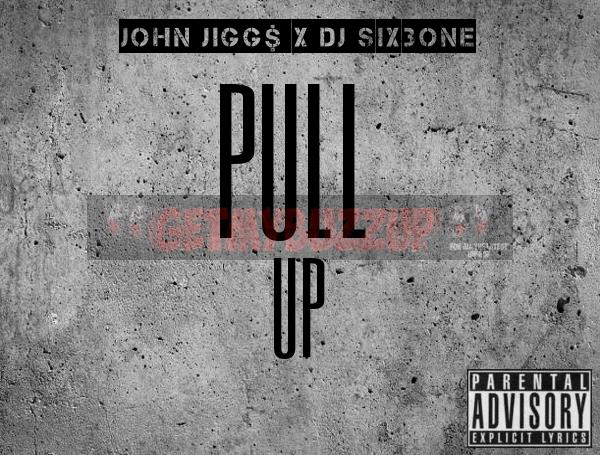 John Jigg$ – Pull Up (Prod By DJ Six3one) [Audio]
