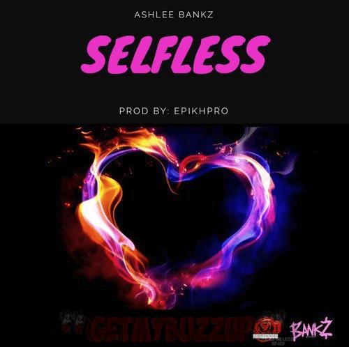 New Music: Ashlee Bankz – Selfless (Prod. By @EpikHPro) [Audio]