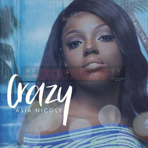 Asia Nicole | Crazy [Audio]