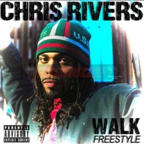 "Chris Rivers – ""Walk"" (Freestyle) [Audio]"