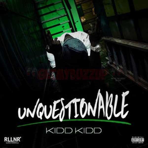 New Project: KIDD KIDD – UNQUESTIONABLE [AUDIO]