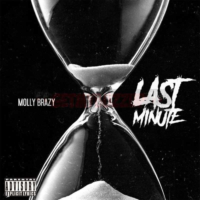 "Molly Brazy – ""Last Minute"" (Prod. by Go Grizzly & AK-47) [Audio]"