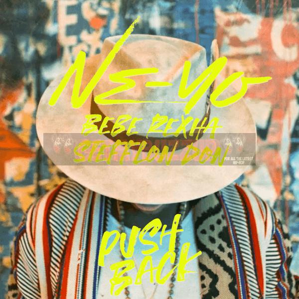 "NE-YO RELEASES NEW SINGLE ""PUSH BACK"" FT. STEFFLON DON AND BEBE REXHA [AUDIO]"