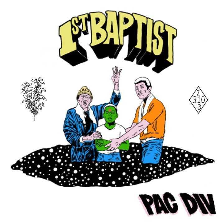 Album Stream: Pac Div | 1st Baptist [Audio]