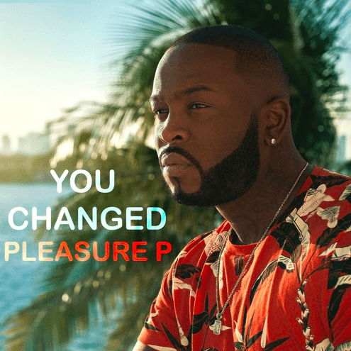 """Pleasure P Releases """"You Changed"""" [Audio]"""