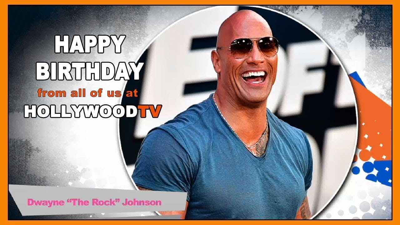 Happy Birthday Dwayne Johnson – Hollywood TV