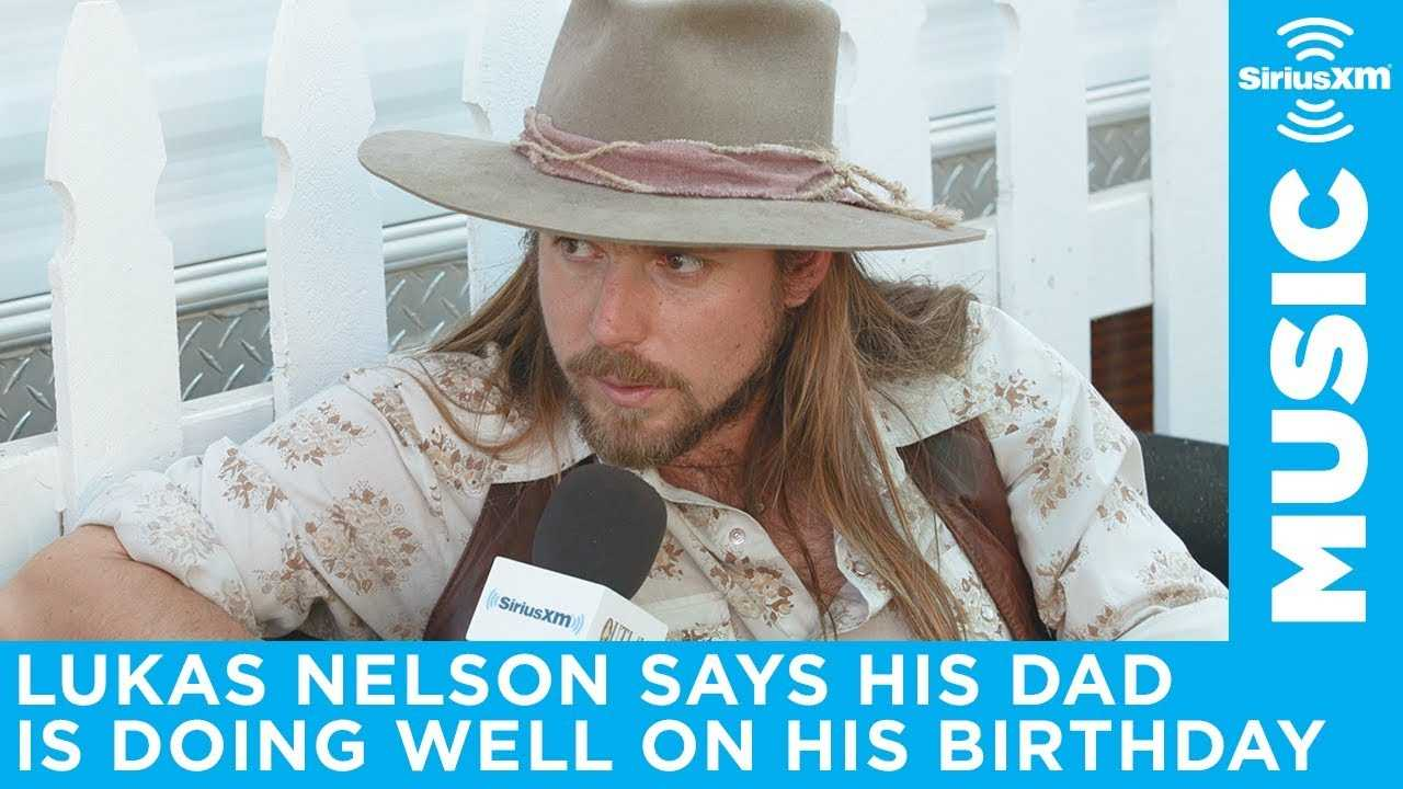 Lukas Nelson says his father is doing well on his birthday