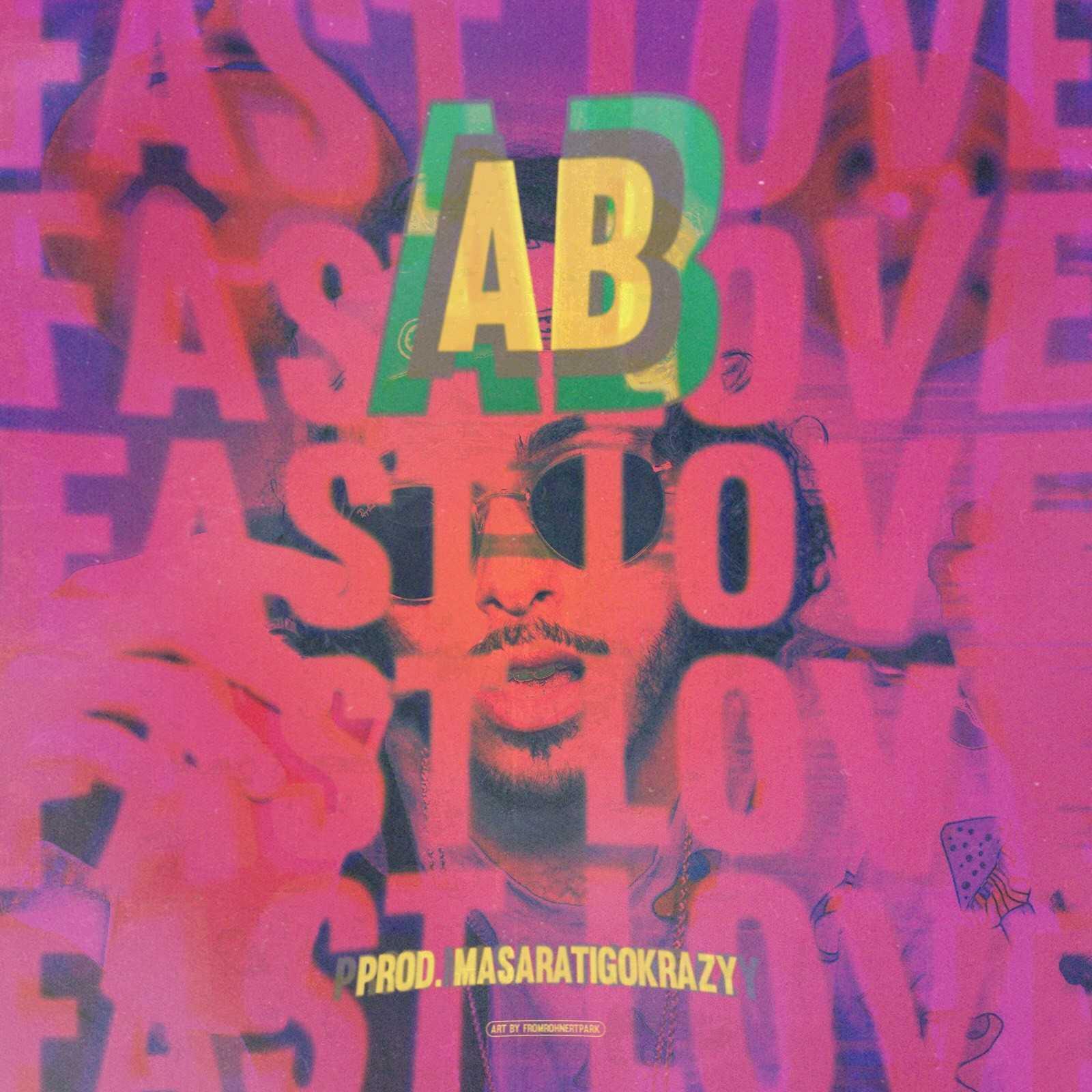 AB   Love Fast (Prod. MaseratiGoKrazy) [Audio]