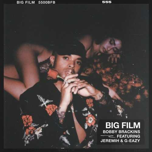 New Single: Bobby Brackins | Big Film (feat. G-Eazy & Jeremih) [Audio]