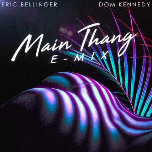 ERIC BELLINGER | MAIN THANG (E-MIX) (FEAT. DOM KENNEDY) [AUDIO]