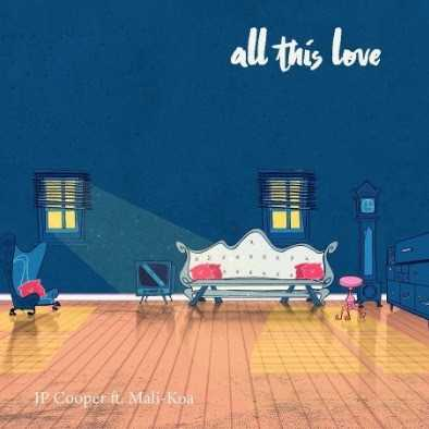 "JP COOPER TEAMS UP WITH MALI KOA FOR NEW VERSION OF ""ALL THIS LOVE"" [AUDIO]"