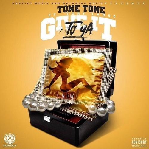 TONE TONE | GIVE IT TO YA (FEAT. TORY LANEZ) [AUDIO]