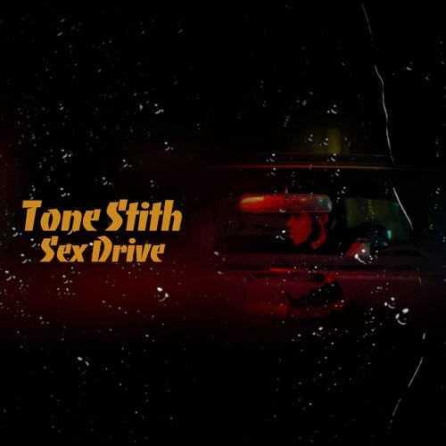 New Music: Tone Stith | Sex Drive [Audio]