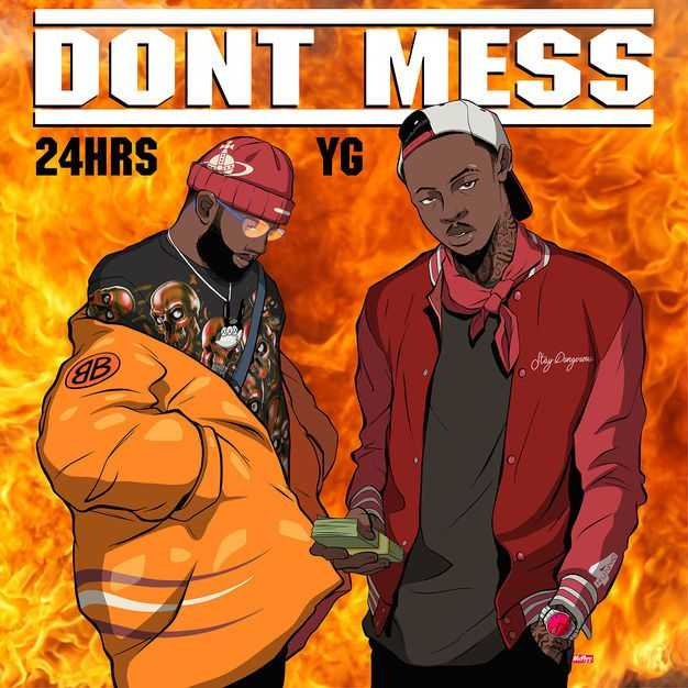 New Single: 24hrs | Don't Mess (feat. YG) [Audio]