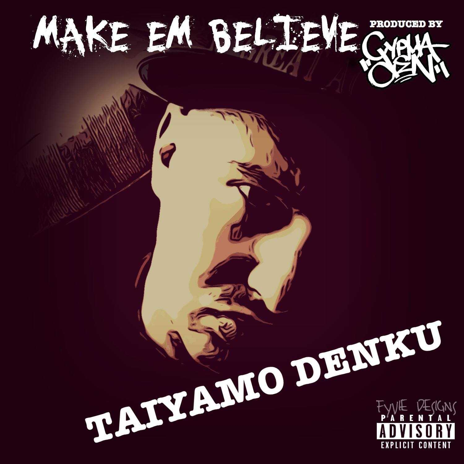 "CDM Presents: Taiyamo Denku "" Make Em Believe"" [Music Video]"