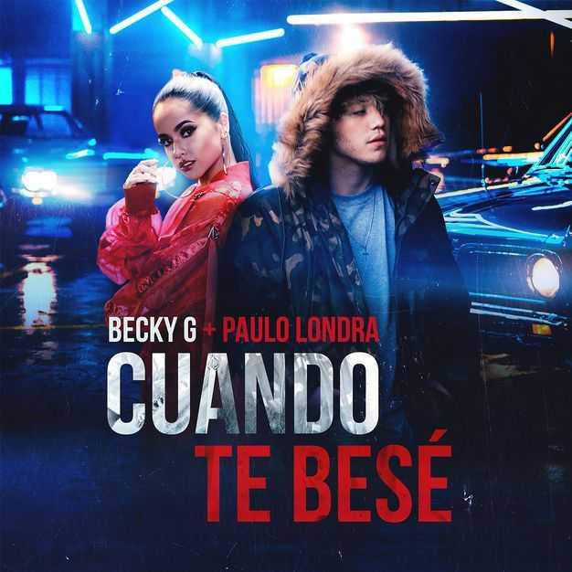 New Single: Becky G & Paulo Londra | Cuando Te Besé [Audio]