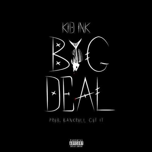 KID INK | BIG DEAL [AUDIO]