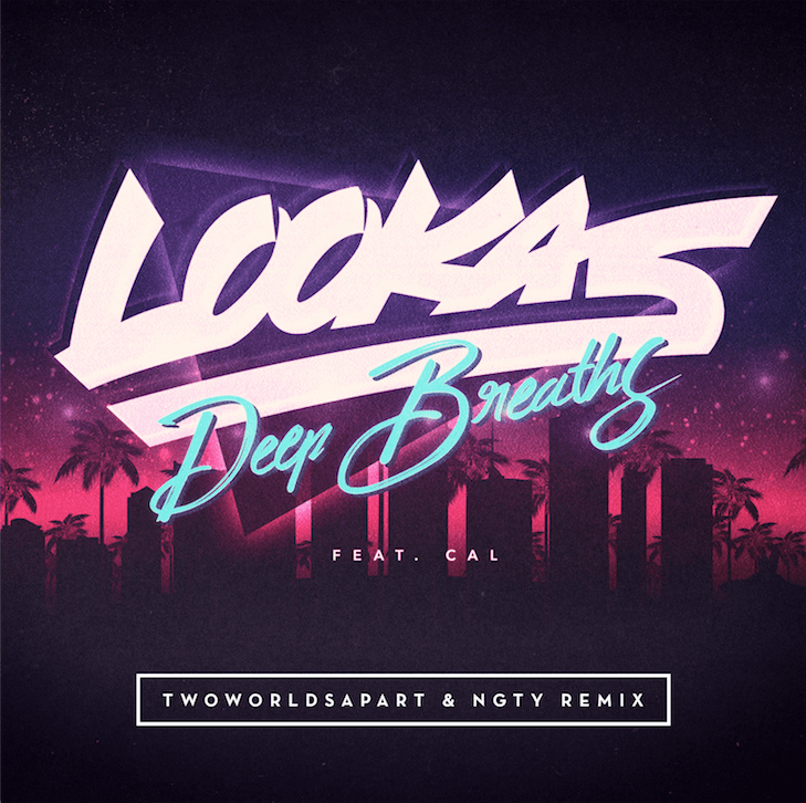 "Lookas ""Deep Breaths"" TwoWorldsApart & NGTY Remix Out Now! [Audio]"