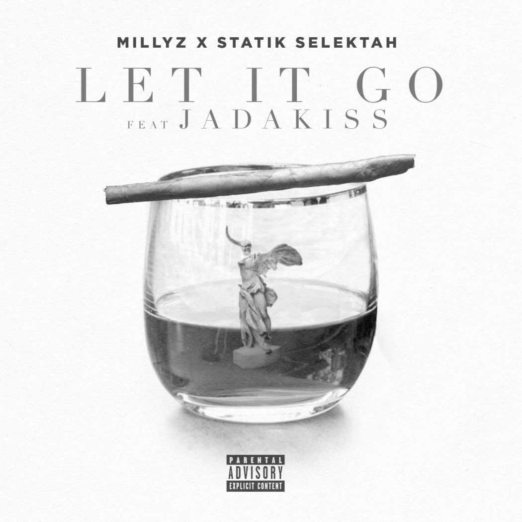MILLYZ & STATIK SELEKTAH   LET IT GO (FEAT. JADAKISS) [Audio]