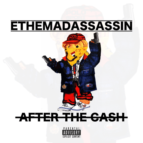 New Single: ethemadassassin | After The Cash [Audio]