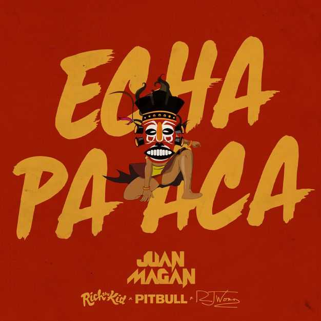 New Single: Juan Magan & Pitbull | Echa Pa Aca (feat. Rich The Kid & RJ Word) [Audio]