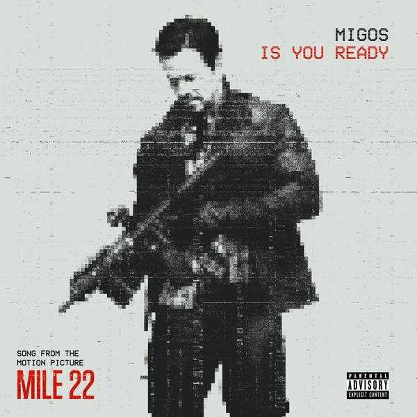 "New Single: Migos | Is You Ready (From the ""Mile 22"" Original Motion Picture Soundtrack) [Audio]"