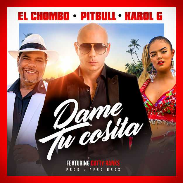New Single: Pitbull, El Chombo & Karol G | Dame Tu Cosita (feat. Cutty Ranks) [Audio]