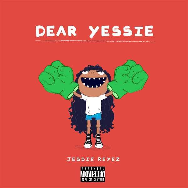 New Music: JESSIE REYEZ | DEAR YESSIE [Audio]