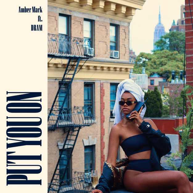 New Single: Amber Mark | Put You On (feat. DRAM) [Audio]