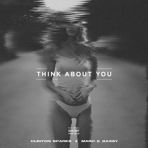 New Single: Clinton Sparks | Think About You (feat. Marc E. Bassy) [Audio]
