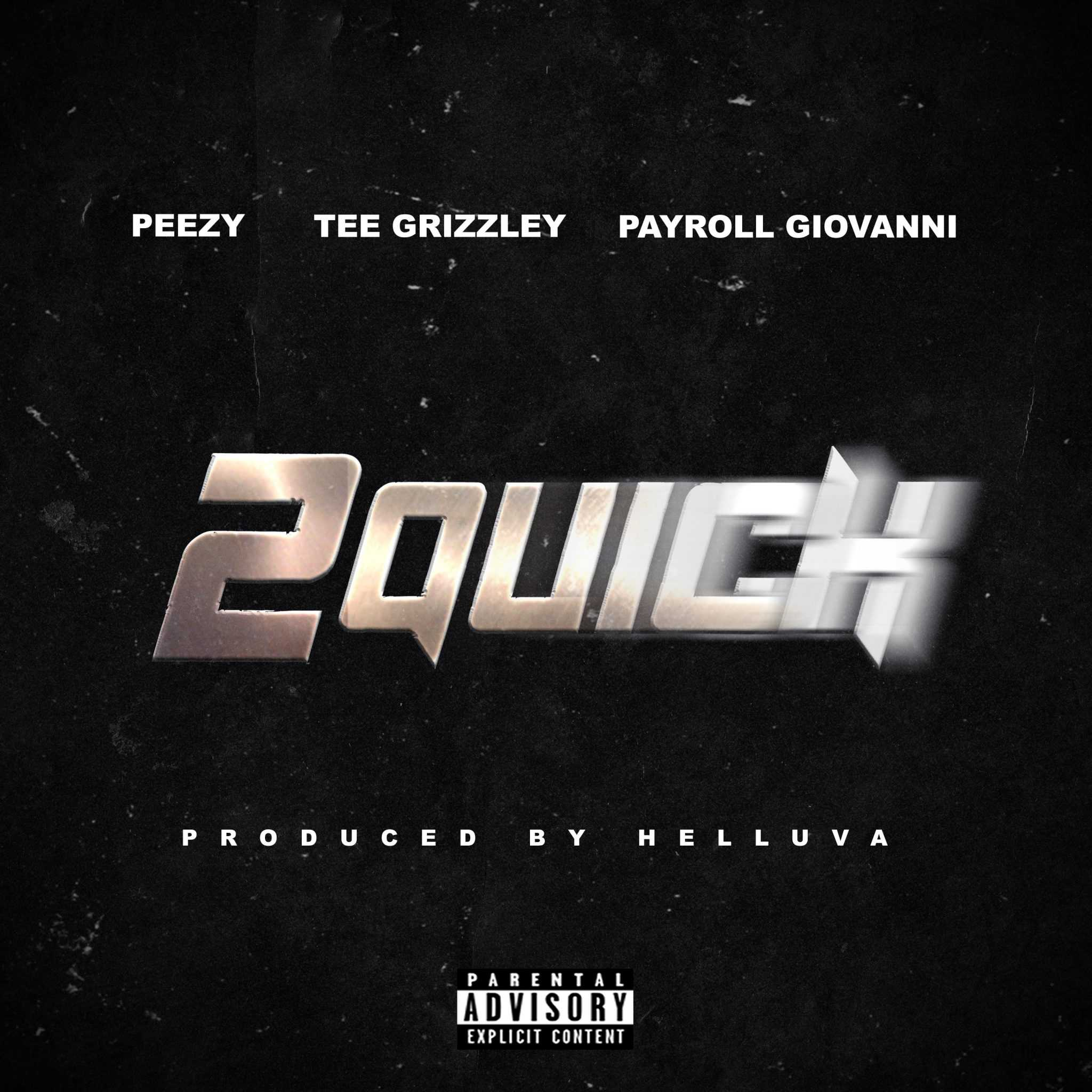 New Single: Peezy | 2 Quick (feat. Tee Grizzley & Payroll Giovanni) [Audio]
