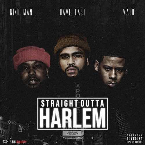 "NINO MAN, DAVE EAST & VADO | ""STRAIGHT OUTTA HARLEM"" [AUDIO]"