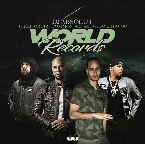 "DJ ABSOLUT FEAT. COMMON , JOELL ORTIZ, VADO & HAVOC – ""WORLD RECORDS"" [AUDIO]"