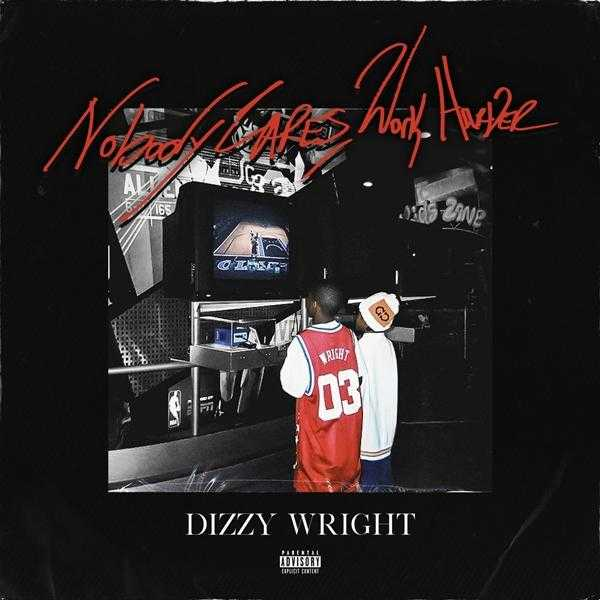 New Project: Dizzy Wright – Nobody Cares, Work Harder [Audio]