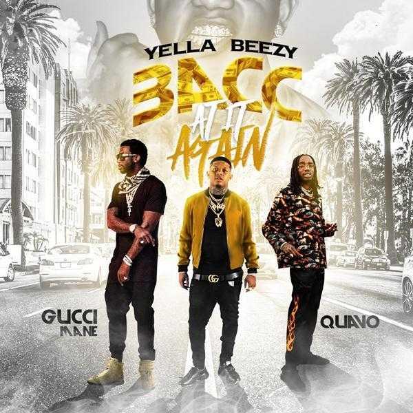 New Single: Yella Beezy, Quavo & Gucci Mane – Bacc At It Again [Audio]