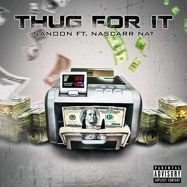 Nanoon Ft. Nascarr Nat – Thug For It [Audio]