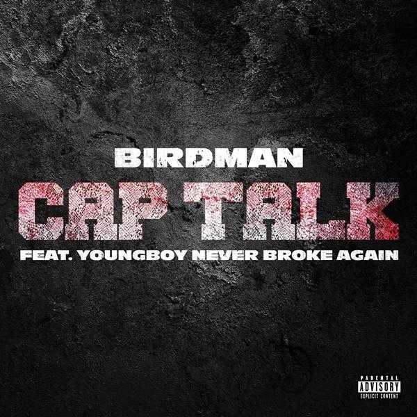New Single: Birdman – Cap Talk (feat. YoungBoy Never Broke Again) [Audio]