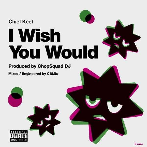 New Single: Chop Squad DJ & Chief Keef – I Wish You Would [Audio]