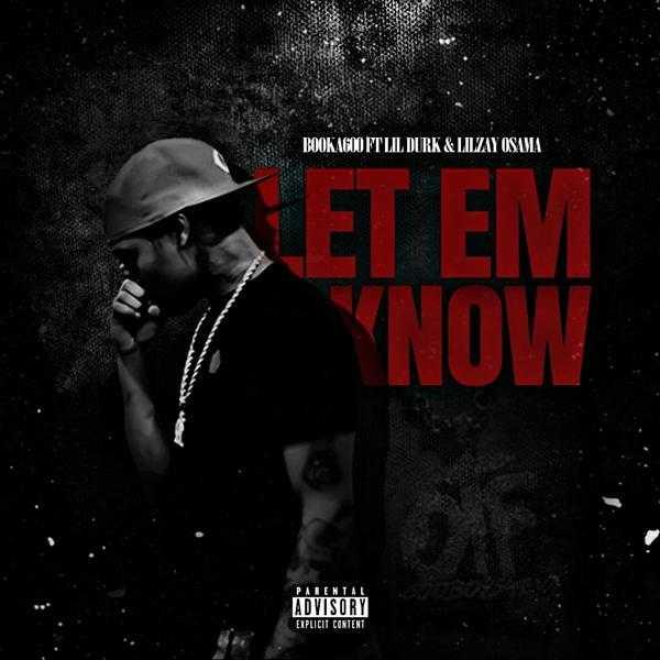 "New Single: Booka600 – ""Let Em Know"" ft. Lil Durk & Lil Zay Osama [Audio]"