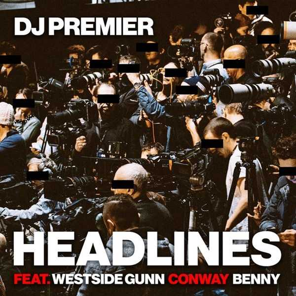New Single: DJ Premier – Headlines (feat. Westside Gunn, Conway & Benny) [Audio]