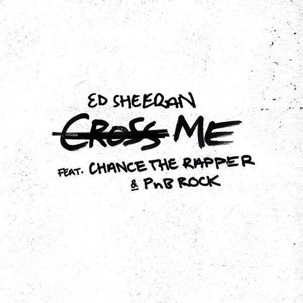 New Single: Ed Sheeran – Cross Me (feat. Chance the Rapper & PnB Rock) [Audio]