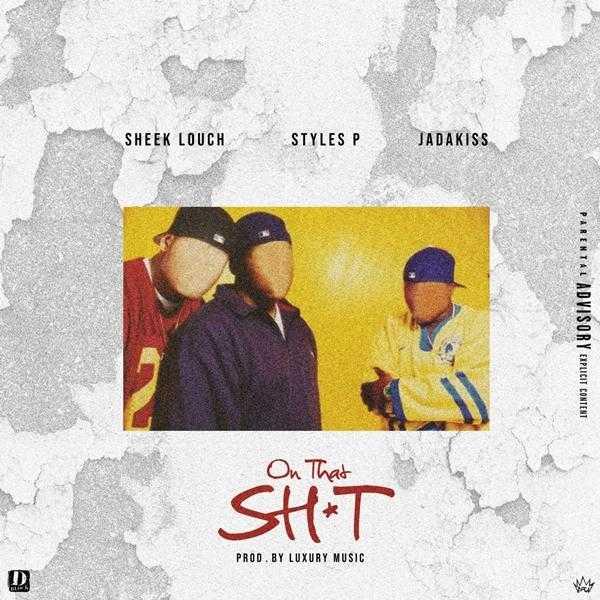 "New Music: Sheek Louch Feat. Jadakiss & Styles P – ""On That Sh*t"" [Audio]"