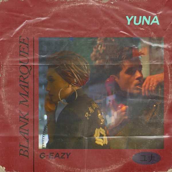 New Single: Yuna & G-Eazy – Blank Marquee [Audio]