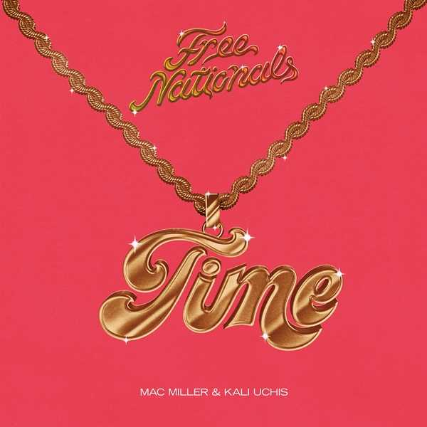 New Single: Free Nationals – Time (ft. Kali Uchis, Mac Miller) [Audio]