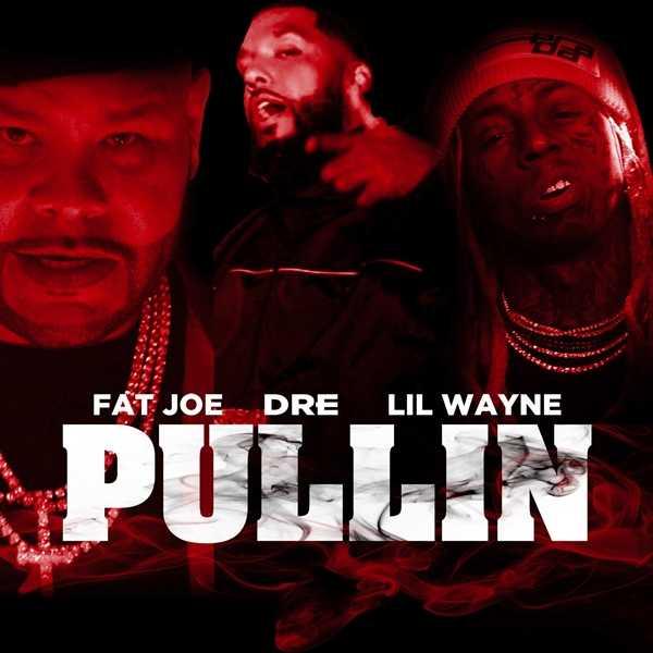 New Single: Fat Joe, Dre, Lil Wayne – Pullin [Audio]