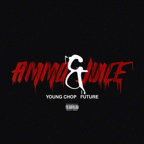 Young Chop – Ammo & Juice (feat. Future) [Audio]