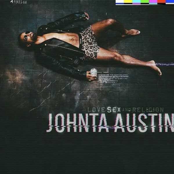 JOHNTÁ AUSTIN RELEASES DEBUT SOLO ALBUM LOVE, SEX & RELIGION