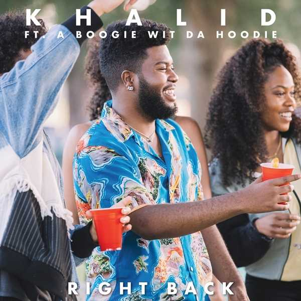 New Single: Khalid – Right Back (feat. A Boogie wit da Hoodie) [Audio]