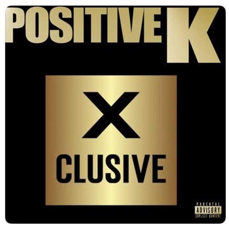 "New Music: Positive K – ""Xclusive"" [Audio]"