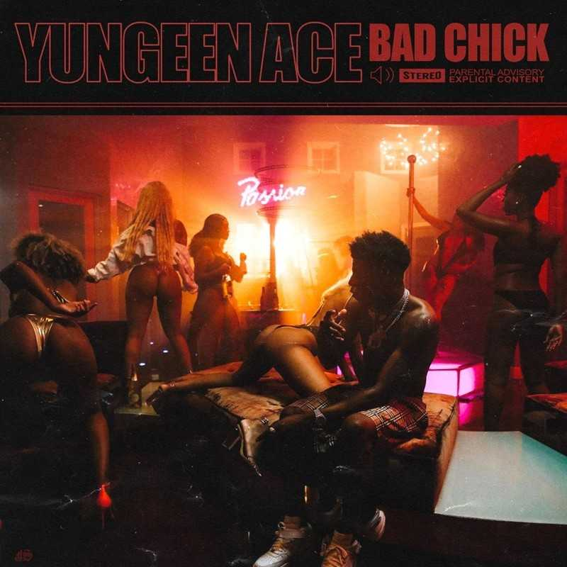 "New Single: Yungeen Ace – ""Bad Chick"" [Audio]"